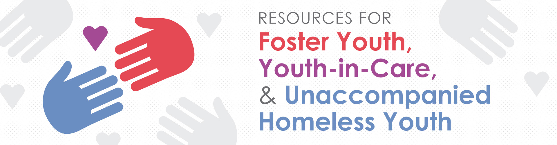 Foster Youth, Youth-in-Care, and Unaccompanied Homeless Youth